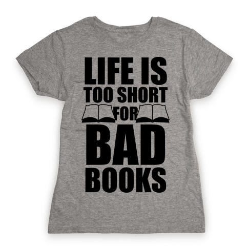 Life Is Too Short For Bad Books Womens T-Shirt