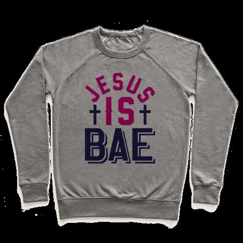 Jesus Is Bae Pullover