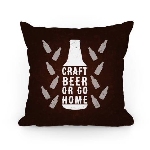 Craft Beer Or Go home Pillow