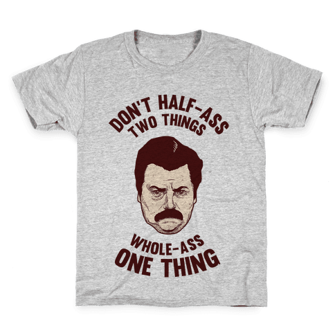 Don't Half Ass Two Things Whole Ass One Thing Kids T-Shirt