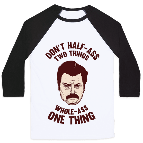 Don't Half Ass Two Things Whole Ass One Thing Baseball Tee