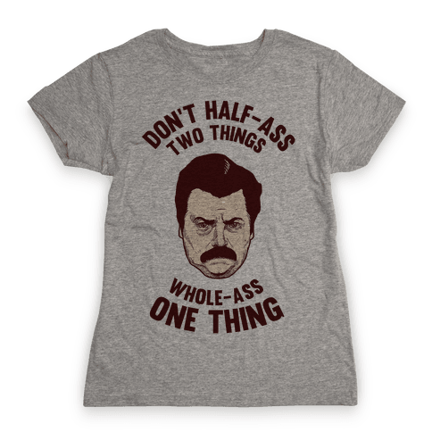 Don't Half Ass Two Things Whole Ass One Thing Womens T-Shirt
