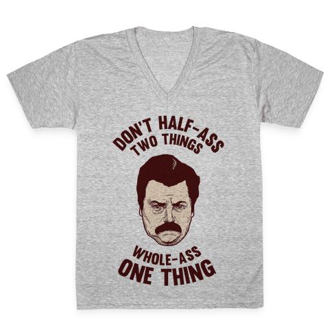Don't Half Ass Two Things Whole Ass One Thing V-Neck Tee Shirt