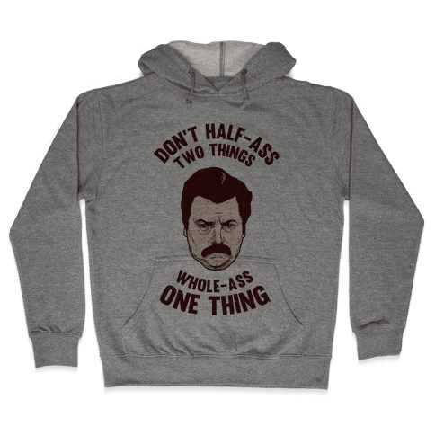 Don't Half Ass Two Things Whole Ass One Thing Hooded Sweatshirt