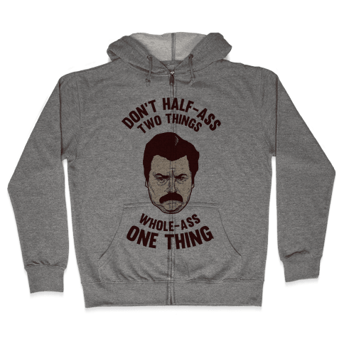 Don't Half Ass Two Things Whole Ass One Thing Zip Hoodie