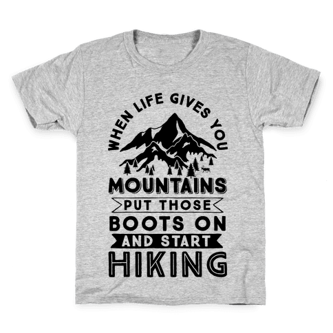 When Life Gives you Mountains Put Those Boots On And Start Hiking Kids T-Shirt