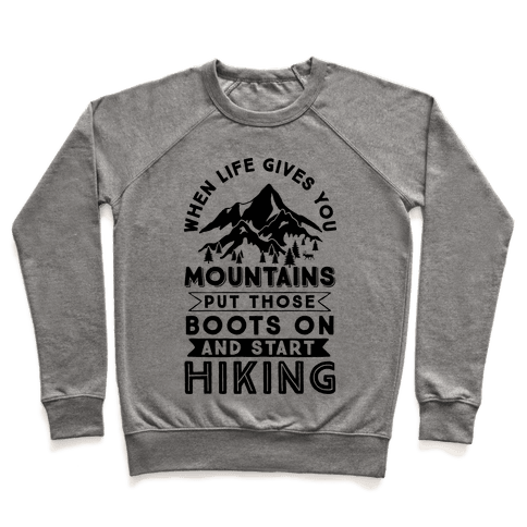When Life Gives you Mountains Put Those Boots On And Start Hiking Pullover