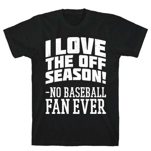 I Love The Off Season No Baseball Fan Ever Mens T-Shirt