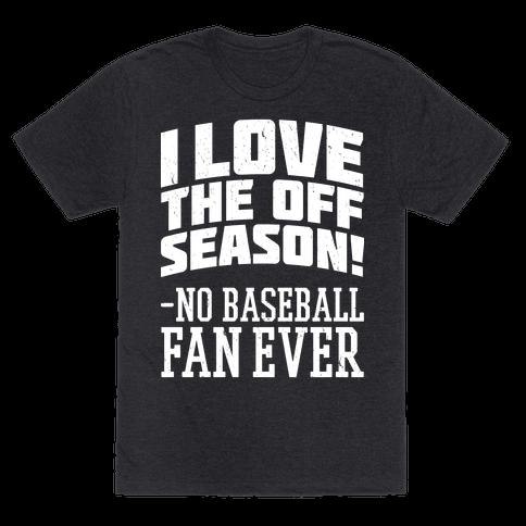 I Love The Off Season No Baseball Fan Ever