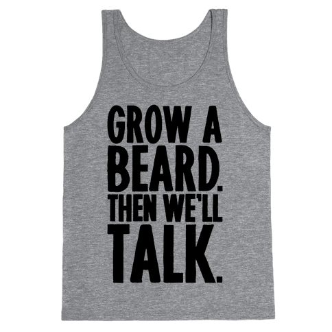 Grow A Beard Then We'll Talk Tank Top