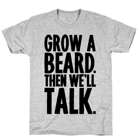 Grow A Beard Then We'll Talk Mens T-Shirt