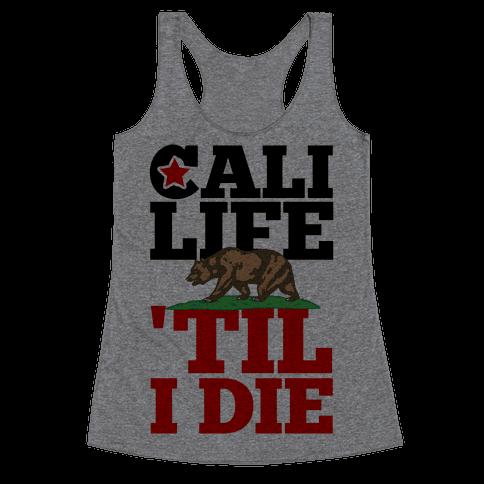Cali Life 'Til I Die Racerback Tank Top