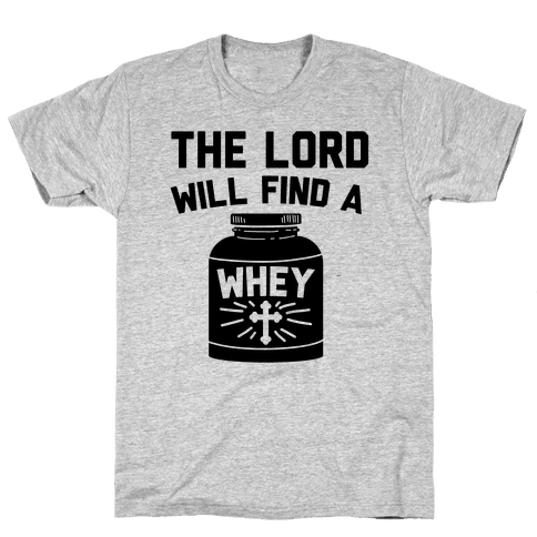 The Lord Will Find A Whey Mens T-Shirt