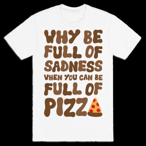 Full Of Pizza Not Sadness Mens T-Shirt