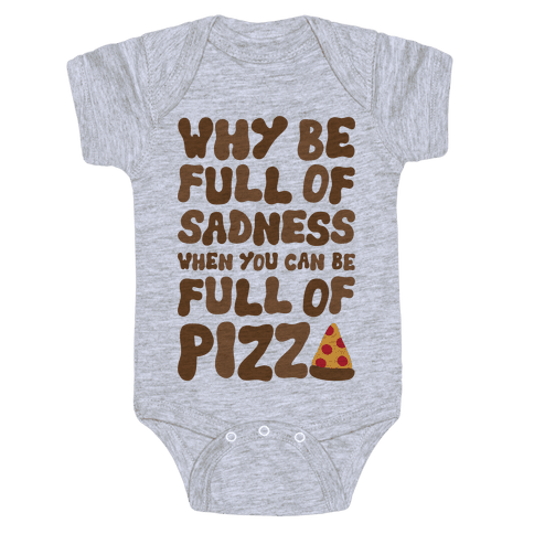 Full Of Pizza Not Sadness Baby Onesy