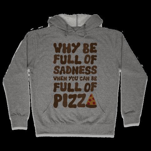 Full Of Pizza Not Sadness Hooded Sweatshirt