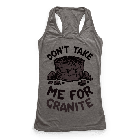 Don't Take Me For Granite Racerback Tank Top
