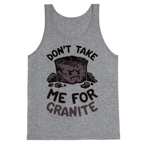 Don't Take Me For Granite Tank Top