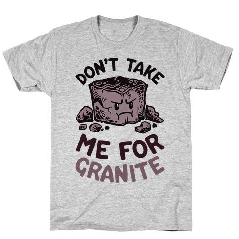 Don't Take Me For Granite T-Shirt