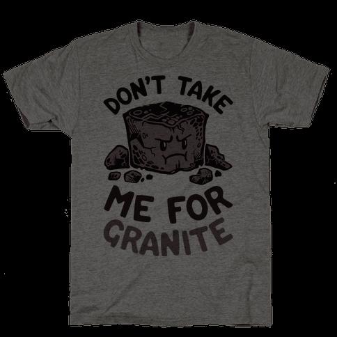 Don't Take Me For Granite Mens T-Shirt