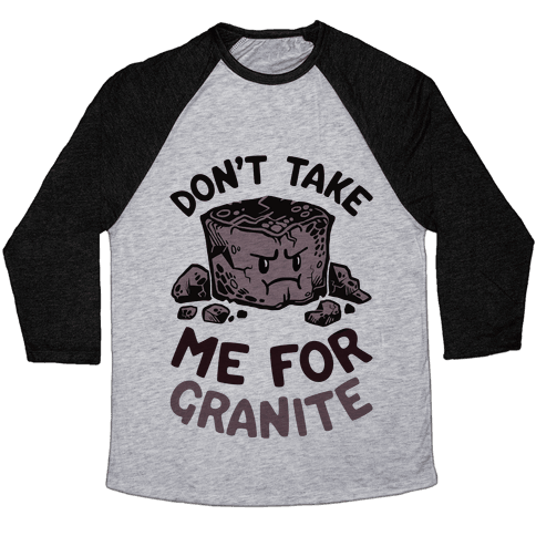 Don't Take Me For Granite Baseball Tee