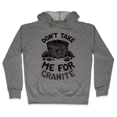 Don't Take Me For Granite Hooded Sweatshirt