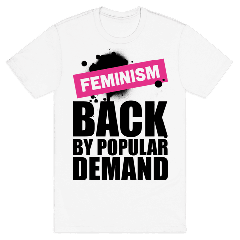 Feminism Back By Popular Demand Mens T-Shirt