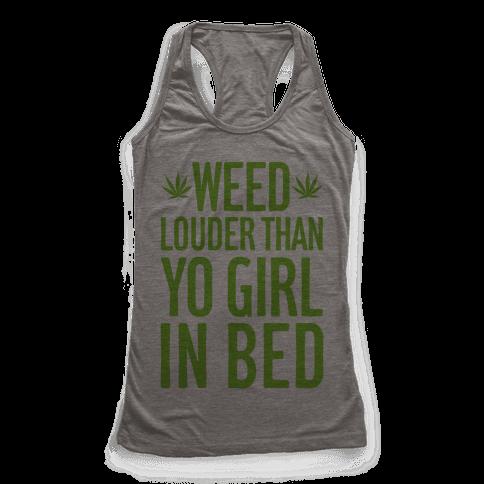 Weed Louder Than Yo Girl In Bed Racerback Tank Top