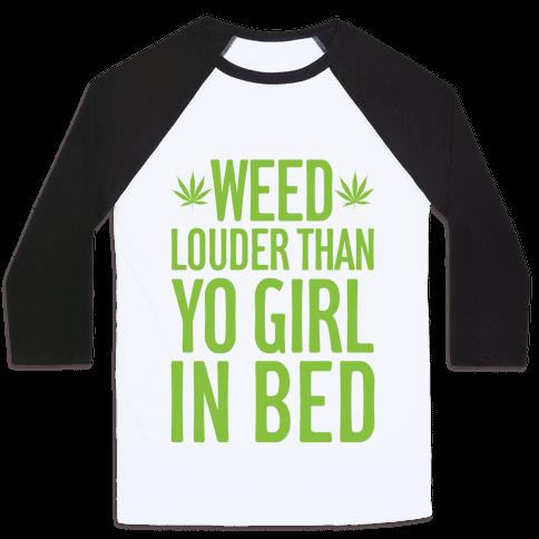 Weed Louder Than Yo Girl In Bed Baseball Tee