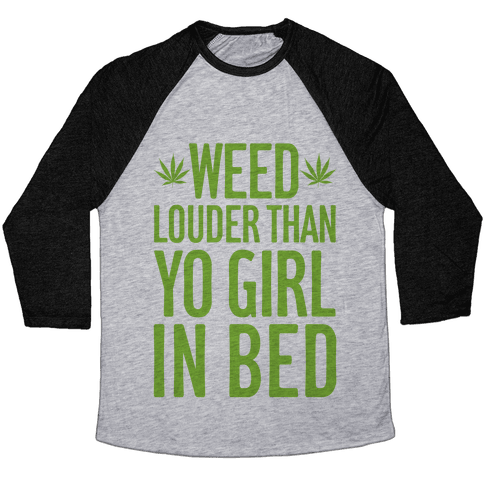 Weed Louder Than Yo Girl In Bed Baseball Tee