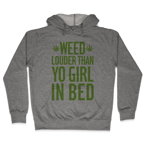 Weed Louder Than Yo Girl In Bed Hooded Sweatshirt