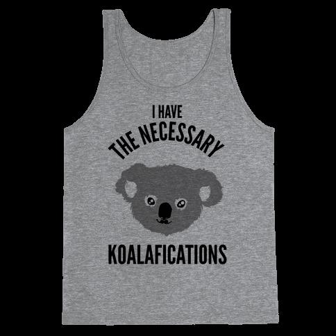I Have the Necessary Koalafications Tank Top