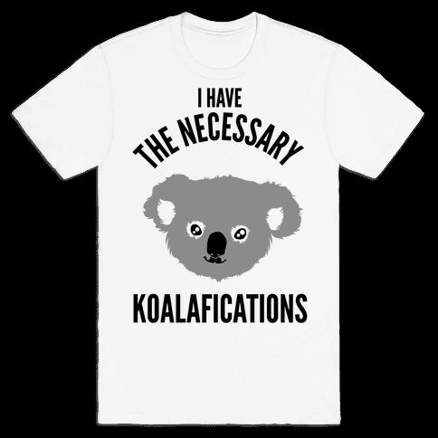 I Have the Necessary Koalafications Mens T-Shirt