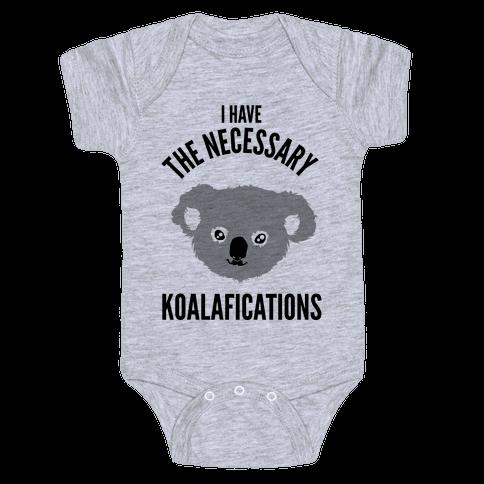 I Have the Necessary Koalafications Baby Onesy