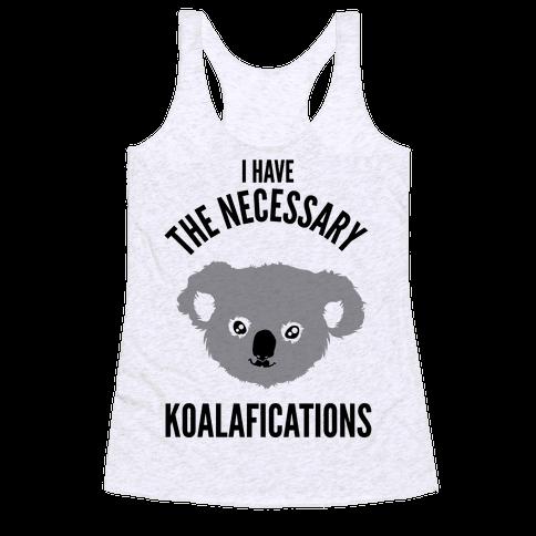 I Have the Necessary Koalafications Racerback Tank Top