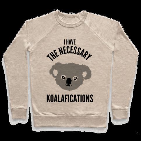 I Have the Necessary Koalafications Pullover