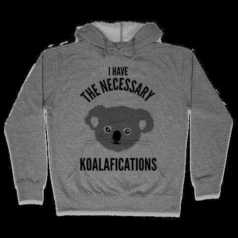 I Have the Necessary Koalafications Hooded Sweatshirt