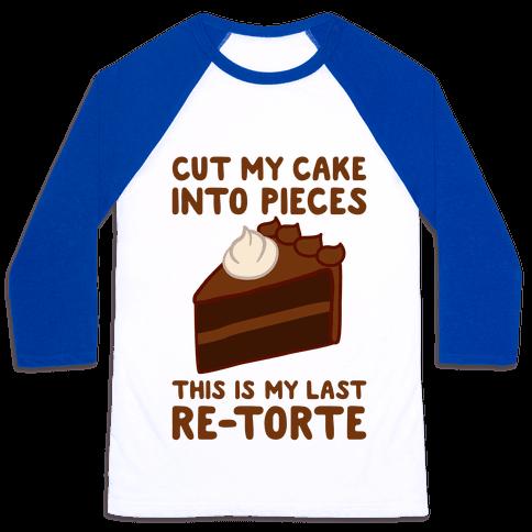 Cut My Cake Into Pieces Baseball Tee