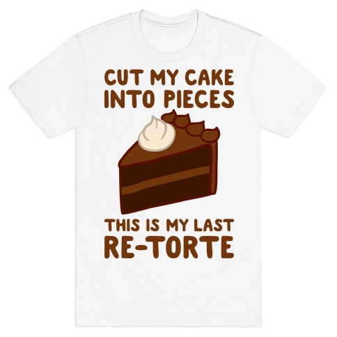 Cut My Cake Into Pieces Mens T-Shirt