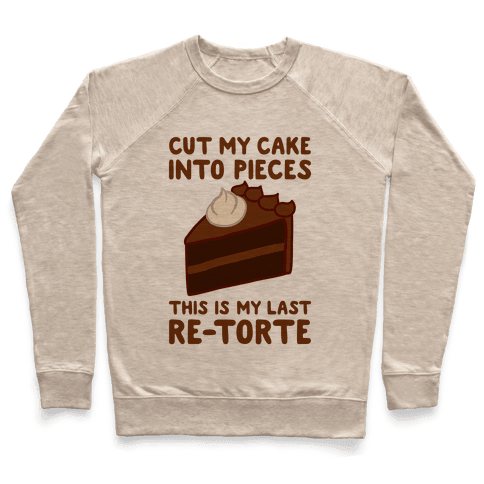 Cut My Cake Into Pieces Pullover