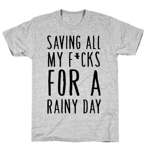 Saving All My F*cks For A Rainy Day Mens T-Shirt