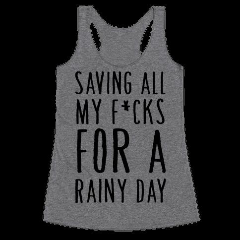 Saving All My F*cks For A Rainy Day Racerback Tank Top