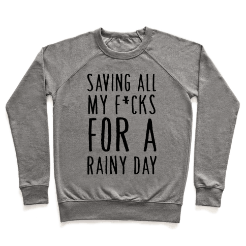 Saving All My F*cks For A Rainy Day Pullover