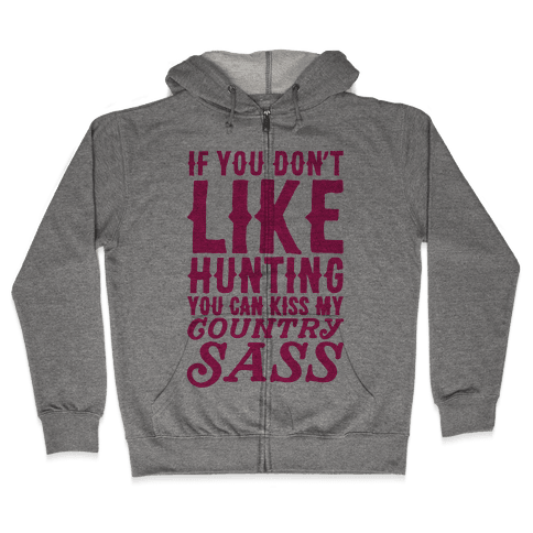 If You Don't Like Hunting You Can Kiss My Country Sass Zip Hoodie