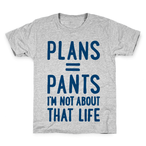 Plans = Pants, I'm Not About That Life Kids T-Shirt