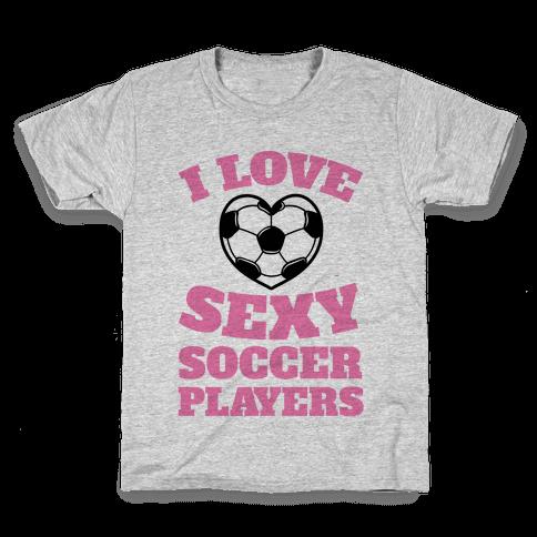 I Love Sexy Soccer Players Kids T-Shirt