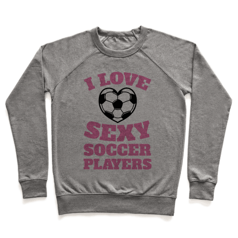 I Love Sexy Soccer Players Pullover