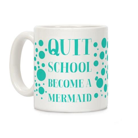 Quit School Become A Mermaid Coffee Mug