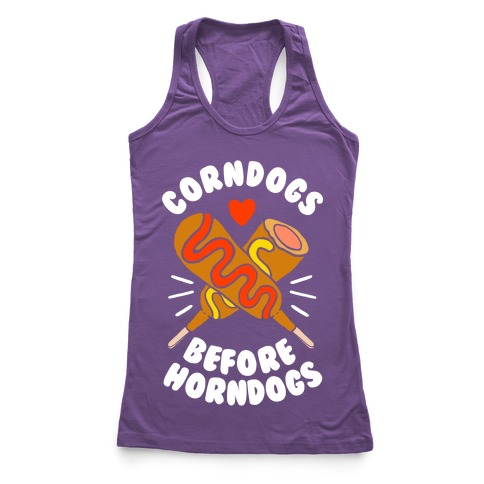 Corndogs Before Horndogs Racerback Tank Top