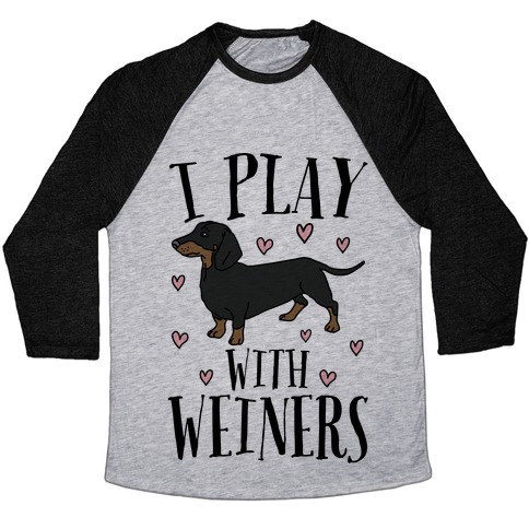 I Play With Weiners  Baseball Tee